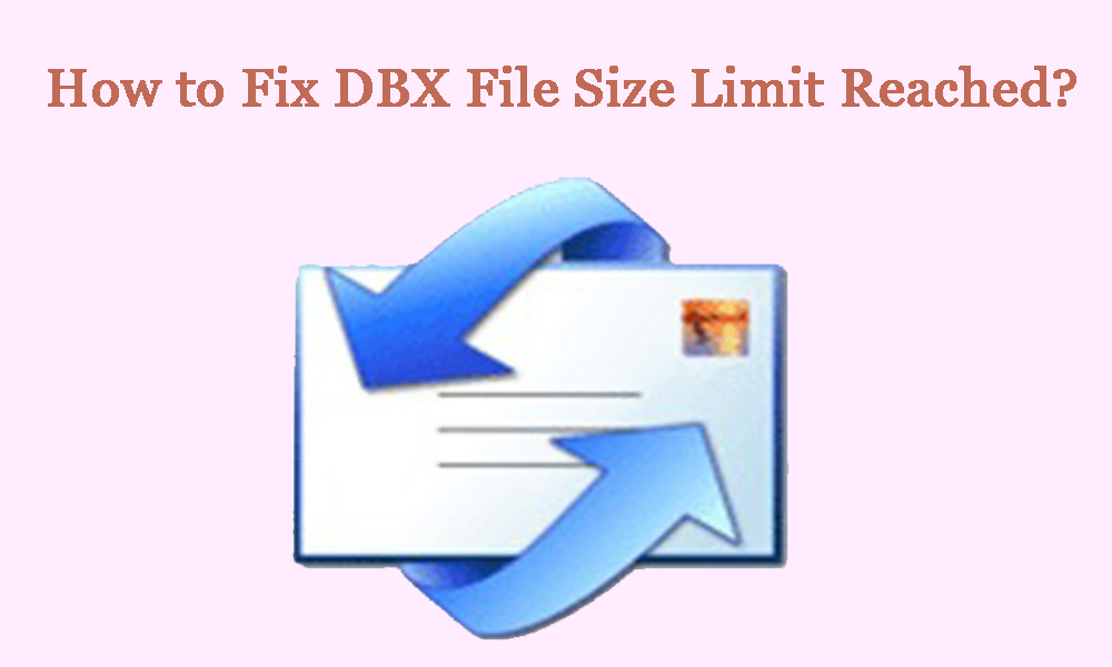 How to Access Outlook Express Mail When DBX File Size Limit