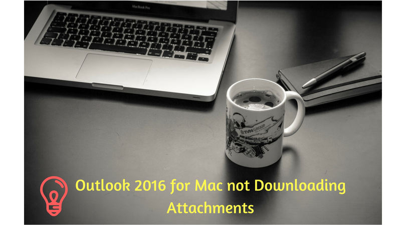 Fix Outlook 2016 for Mac not Downloading Attachments