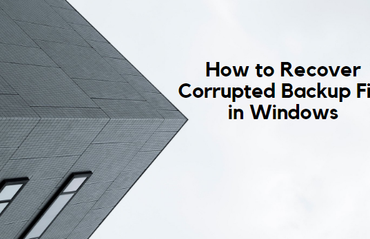 How to Recover Corrupted Backup File in Windows